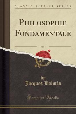 Philosophie Fondamentale, Vol. 1 (Classic Reprint)