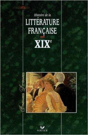 Histoire de la littérature française. XIXe siècle