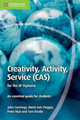 Creativty, Activity, Service (CAS) for the IB Diploma. An essential guide for students. Creativty, Activity, Service (CAS) for the IB Diploma