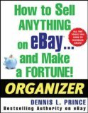 How to Sell Anything on EBay ... and Make a Fortune! Organizer