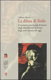 La difesa di Sisifo. Il contratto provinciale di lavoro degli alimentaristi di Parma dagli anni Sessanta ad oggi