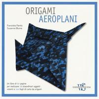Origami. Aeroplani. Ediz. a colori. Con gadget