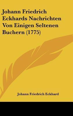 Johann Friedrich Eckhards Nachrichten Von Einigen Seltenen Buchern (1775)