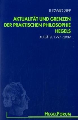 Aktualität und Grenzen der praktischen Philosophie Hegels