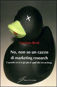 No, non so un cazzo di marketing research