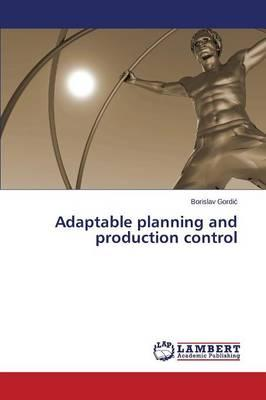 Adaptable planning and production control
