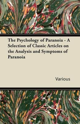 The Psychology of Paranoia - A Selection of Classic Articles on the Analysis and Symptoms of Paranoia