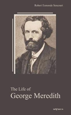 The Life of George Meredith. Biography of a poet
