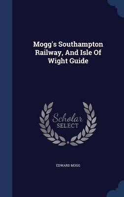 Mogg's Southampton Railway, and Isle of Wight Guide