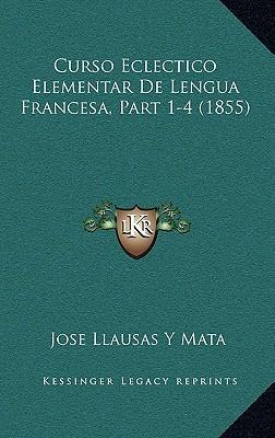 Curso Eclectico Elementar de Lengua Francesa, Part 1-4 (1855)