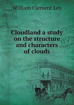 Cloudland a Study on the Structure and Characters of Clouds
