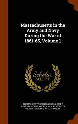 Massachusetts in the Army and Navy During the War of 1861-65, Volume 1