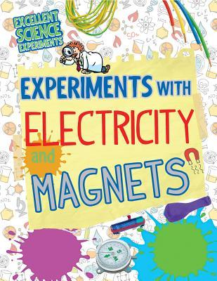 Experiments With Electricity and Magnets