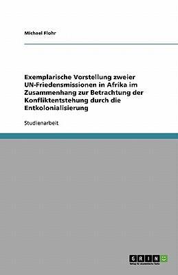 Exemplarische Vorstellung zweier UN-Friedensmissionen in Afrika im Zusammenhang zur Betrachtung der Konfliktentstehung durch die Entkolonialisierung