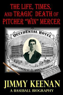 The Life, Times, and Tragic Death of Pitcher Win Mercer