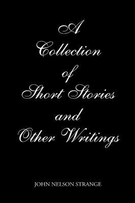 A Collection of Short Stories And Other Writings