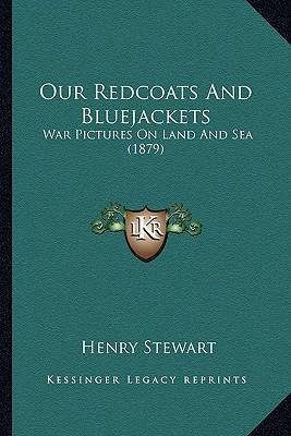 Our Redcoats and Bluejackets Our Redcoats and Bluejackets