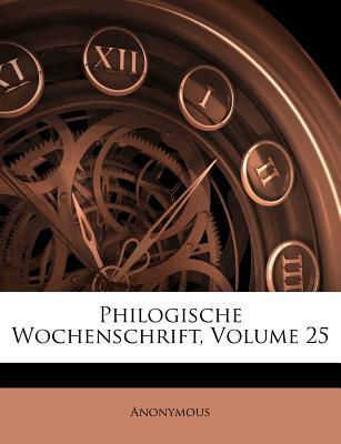 Philogische Wochenschrift, Volume 25