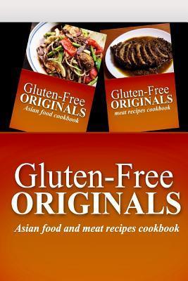 Gluten-Free Originals / Asian Food and Meat Recipes Cookbook