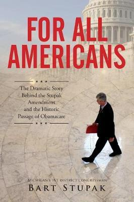 For All Americans (The Dramatic Story Behind the Stupak Amendment and the Historic Passage of Obamacare)