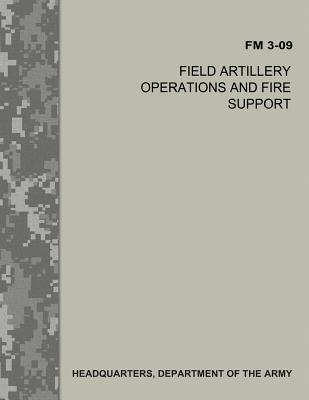Field Artillery Operations and Fire Support (Fm 3-09)