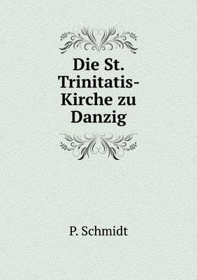 Die St. Trinitatis- Kirche Zu Danzig