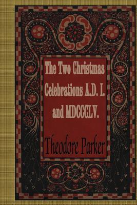 The Two Christmas Celebrations, A.d. I. and Mdccclv.