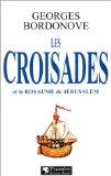 Les Croisades et le Royaume de Jérusalem