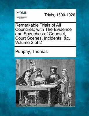 Remarkable Trials of All Countries; With the Evidence and Speeches of Counsel, Court Scenes, Incidents, &C. Volume 2 of 2