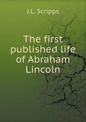 The First Published Life of Abraham Lincoln