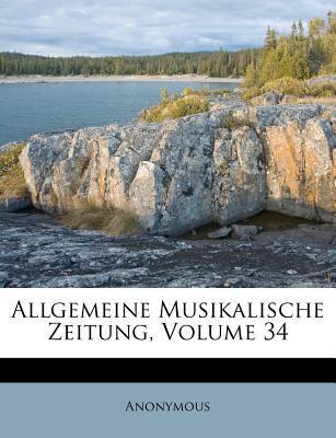 Allgemeine Musikalische Zeitung, Volume 34