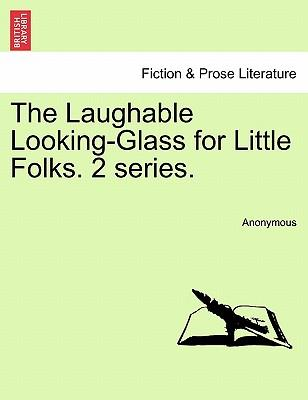 The Laughable Looking-Glass for Little Folks. Second series