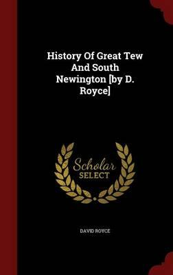 History of Great Tew and South Newington [By D. Royce]