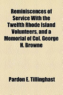 Reminiscences of Service with the Twelfth Rhode Island Volunteers, and a Memorial of Col George H Browne