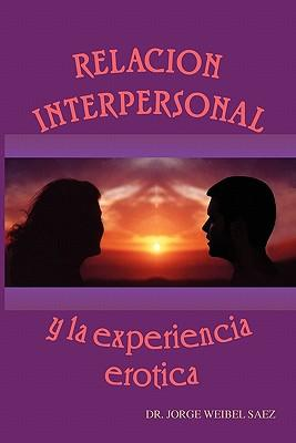 Relacion Interpersonal y la Experiencia Erotica / Interpersonal Relationship and Erotic Experience