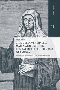 Vita della venerabile Maria Alberghetti, fondatrice delle Dimesse di PAdova