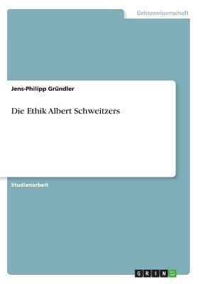 Die Ethik Albert Schweitzers