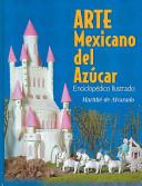 Arte Mexicano del azucar/Mexican art of sugar