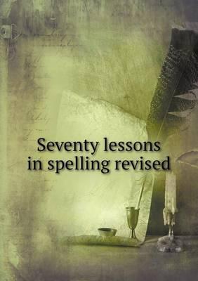 Seventy Lessons in Spelling Revised