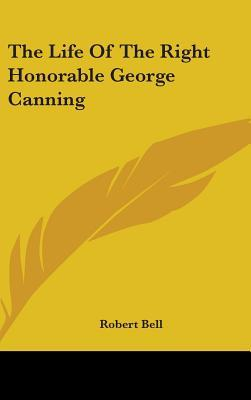 The Life of the Right Honorable George Canning