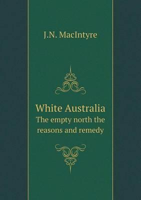 White Australia the Empty North the Reasons and Remedy