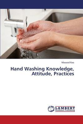 Hand Washing  Knowledge, Attitude, Practices