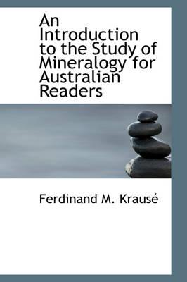 An Introduction to the Study of Mineralogy for Australian Readers