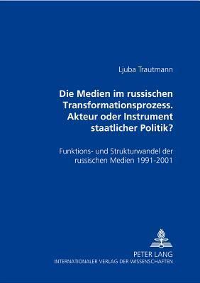 Die Medien im russischen Transformationsprozess - Akteur oder Instrument der staatlichen Politik?