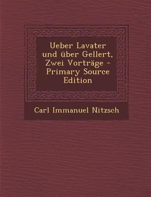 Ueber Lavater Und Uber Gellert, Zwei Vortrage