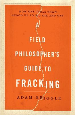 A Field Philosophers Guide to Fracking