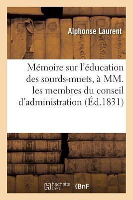 Mémoire Sur l'Education des Sourds-Muets, a Mm. les Membres du Conseil d'Administration