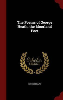 The Poems of George Heath, the Moorland Poet
