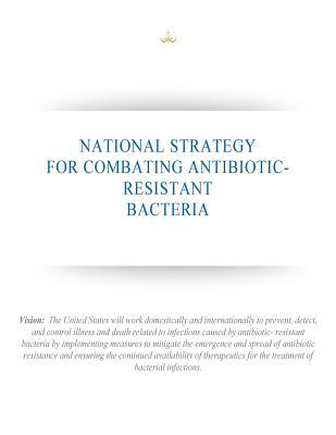 National Strategy for Combating Antibiotic-resistant Bacteria
