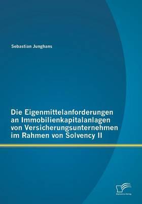 Die Eigenmittelanforderungen an Immobilienkapitalanlagen von Versicherungsunternehmen im Rahmen von Solvency Ii
